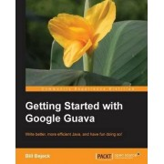 Getting Started with Google Guava by Bill Bejeck
