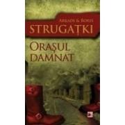 Orasul damnat - Arkadi Strugatki Boris Strugatki
