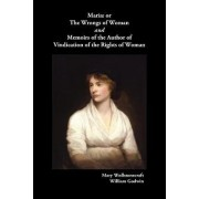 Maria, or The Wrongs of Woman AND Memoirs of the Author of Vindication of the Rights of Woman by Mary Wollstonecraft