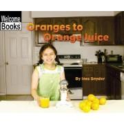 Oranges to Orange Juice by Inez Snyder