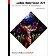 Latin American Art of the 20th Century by Edward Lucie-Smith