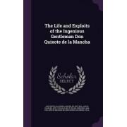 The Life and Exploits of the Ingenious Gentleman Don Quixote de La Mancha by Miguel de Cervantes Saavedra