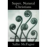 Super, Natural Christians by Sallie McFague