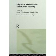 Migration, Globalisation and Human Security by David T. Graham
