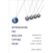 Approaching the Nuclear Tipping Point: Cooperative Security in an Era of Global Change