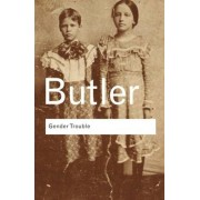 Judith Butler Gender Trouble: Feminism and the Subversion of Identity (Routledge Classics)