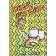 Shoo, Fly Guy! by Tedd Arnold