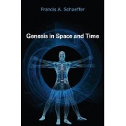 Genesis in Space and Time by Francis A Schaeffer