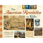 The American Revolution for Kids by Janis Herbert
