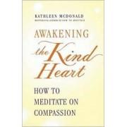 Awakening the Kind Heart by Kathleen McDonald