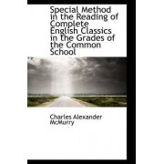 Special Method in the Reading of Complete English Classics in the Grades of the Common School by Charles Alexander McMurry