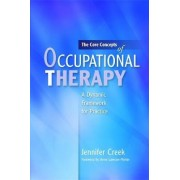 The Core Concepts of Occupational Therapy by Jennifer Creek