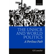 The UNHCR and World Politics by Gil Loescher