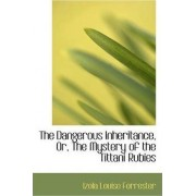 The Dangerous Inheritance, Or, the Mystery of the Tittani Rubies by Izola Louise Forrester