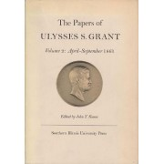 The Papers of Ulysses S. Grant: April-September 1861 Volume 2 by Ulysses S. Grant