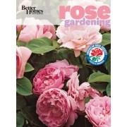 Better Homes & Gardens Rose Gardening by Better Homes & Gardens