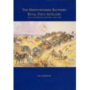 The Hertfordshire Batteries, Royal Field Artillery by J.D. Sainsbury