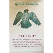 Falconry - With Notes On Gerfalcons, Kite Hawking, Hare Hawking, Merlins, How Managed, Lark Hawking, The Hobby, The Sacre, The Lanner, Shahins, Sport In India And Other Varieties Of Hawks Used In Falconry by Gerald Lascelles