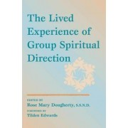 The Lived Experience of Group Spiritual Direction by Rose Mary Dougherty
