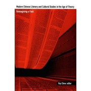 Modern Chinese Literary and Cultural Studies in the Age of Theory by Rey Chow