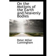 On the Motions of the Earth and Heavenly Bodies by Peter Miller Cunningham