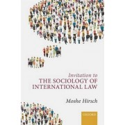 Invitation to the Sociology of International Law by Moshe Hirsch