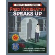 Fred Korematsu Speaks Up by Laura Atkins