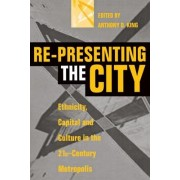 Re-Presenting the City by Anthony D. King