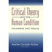 Critical Theory and the Human Condition by Michael Peters
