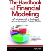 The Handbook of Financial Modeling: a Practical Approach to Creating and Implementing Valuation Projection Models by Jack Avon