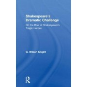 Shakespeares Dramatic Chall: On the Rise of Shakespeare's Tragic Heroes Volume 5 by G. Wilson Knight