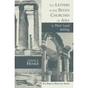 The Letters to the Seven Churches of Asia in Their Local Setting by C.J. Hemer