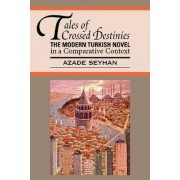 Tales of Crossed Destinies: The Modern Turkish Novel in a Comparative Context by Azade Seyhan