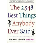 The 2, 548 Best Things Anybody Ever Said by Robert Byrne