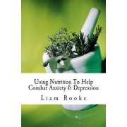 Using Nutrition to Help Combat Anxiety & Depression by Liam Rooke