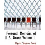 Personal Memoirs of U. S. Grant Volume 1 by Ulysses S Grant