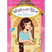 Bad Hair Day (Whatever After #5) by Sarah Mlynowski