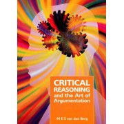 Critical Reasoning and the Art of Argumentation by Mes Van Den Berg