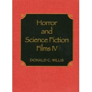 Horror and Science Fiction Films: v. 4 by Donald C. Willis