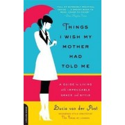 Things I Wish My Mother Had Told Me by Lucia Van Der Post
