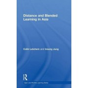 Distance and Blended Learning in Asia by Colin Latchem