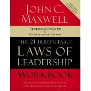 The 21 Irrefutable Laws of Leadership Workbook by John C. Maxwell