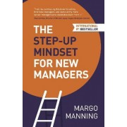 The Step-Up Mindset for New Managers by Margo Manning
