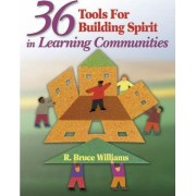 36 Tools for Building Spirit in Learning Communities by R. Bruce Williams