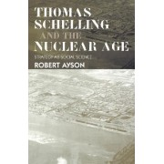 Thomas Schelling and the Nuclear Age by Robert Ayson