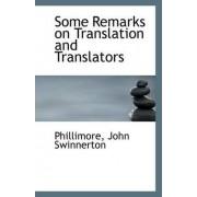Some Remarks on Translation and Translators by Phillimore John Swinnerton