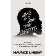 Wake Up to Your True Identity: A Guided Personal Development Journal for Young Black Men