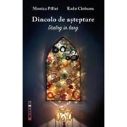 Dincolo de asteptare - Monica Pillat Radu Ciobanu