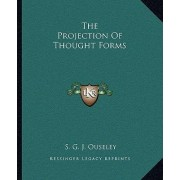 The Projection of Thought Forms by S G J Ouseley