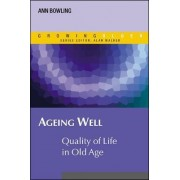 Ageing Well: Quality of Life in Old Age by Ann Bowling